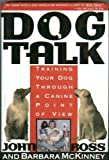 Dog Talk: Training Your Dog Through a Canine Point of View (0312077262) by Ross, John