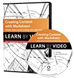 Creating Content with Markdown: Learn by Video: Simple, future-proof writing with plain text