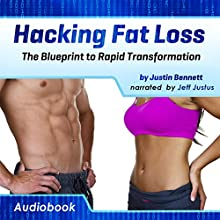Hacking Fat Loss: The Blueprint to Rapid Transformation (       UNABRIDGED) by Justin Bennett Narrated by Jeff Justus