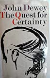 The Quest for Certainty: A Study of the Relation of Knowledge and Action (Gifford Lectures 1929) (0399501916) by Dewey, John