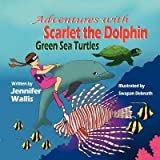 img - for [(Adventures with Scarlet the Dolphin: Green Sea Turtles )] [Author: Jennifer Wallis] [Nov-2011] book / textbook / text book