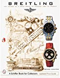 Breitling: The History of a Great Brand of Watches 1884 to the Present (Schiffer Book for Collectors) Benno Richter