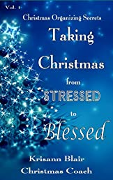Taking Christmas from Stressed to Blessed (Christmas Organizing Secrets)