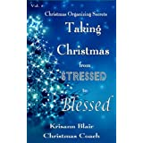 Taking Christmas from Stressed to Blessed (Christmas Organizing Secrets Book 1) ~ Krisann Blair