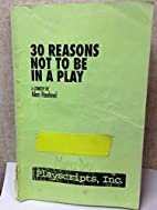 30 Reasons Not To Be In A Play (A Play) by…