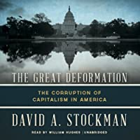 The Great Deformation: The Corruption of Capitalism in America (       UNABRIDGED) by David Stockman Narrated by William Hughes