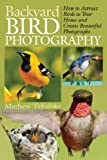 img - for Backyard Bird Photography: How to Attract Birds to Your Home and Create Beautiful Photographs book / textbook / text book