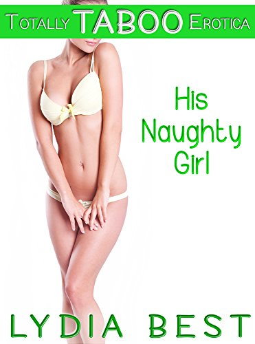 Lydia Best - His Naughty Girl: Totally TABOO Erotica
