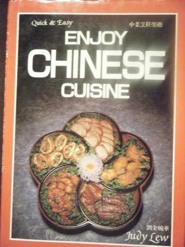 Enjoy Chinese Cuisine (Quick and Easy) by Judy Lew