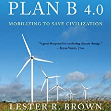 Plan B 4.0: Mobilizing to Save Civilization (Substantially Revised) (       UNABRIDGED) by Lester R. Brown Narrated by Richard Allen
