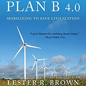 Plan B 4.0: Mobilizing to Save Civilization (Substantially Revised) | [Lester R. Brown]