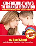 Kid-Friendly Ways To Change Behavior - Fun conflict Management Tactics For Parents (Conflicts and Negotiations series Book 1)