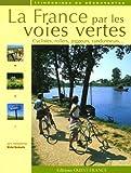 La France par les voies vertes : Cyclistes, rollers, joggeurs, randonneurs...