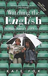 Watching the English The Hidden Rules of English BehaviourKate Fox