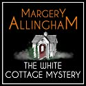 The White Cottage Mystery: An Albert Campion Mystery (       UNABRIDGED) by Margery Allingham Narrated by William Gaminara