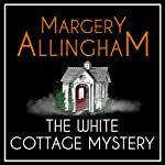 The White Cottage Mystery: An Albert Campion Mystery | Margery Allingham