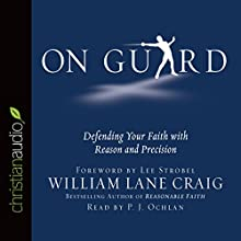 On Guard: Defending Your Faith with Reason and Precision | Livre audio Auteur(s) : William Lane Craig Narrateur(s) : P.J. Ochlan