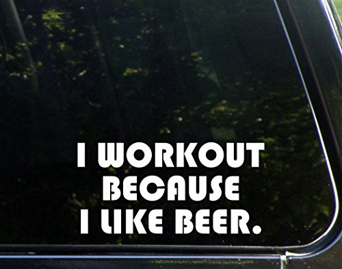 I Workout Because I like Beer - 7 3/4
