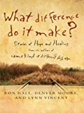 What Difference Do It Make?: Stories of Hope and Healing (Thorndike Inspirational)