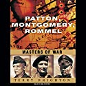 Patton, Montgomery, Rommel: Masters of War (       UNABRIDGED) by Terry Brighton Narrated by Mel Foster