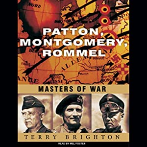 Patton, Montgomery, Rommel: Masters of War | [Terry Brighton]