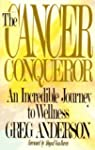 The Cancer Conqueror: An Incredible J...