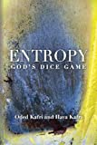 img - for Entropy - God's Dice Game: The book describes the historical evolution of the understanding of entropy, alongside biographies of the scientists who ... communication theory, economy, and sociology book / textbook / text book