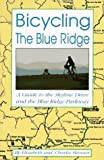 Bicycling the Blue Ridge: A Guide to the Skyline Drive and the Blue Ridge Parkway