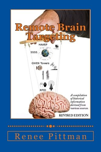 Remote Brain Targeting: A Compilation Of Historical Data And Information From Various Sources (Mind Control in America Book 1)