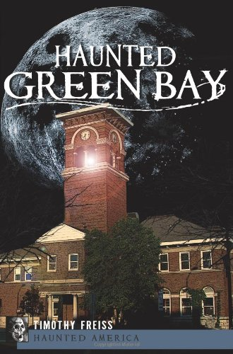 Haunted Green Bay (WI) (Haunted America)