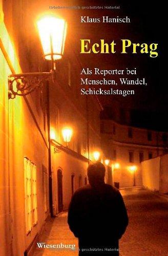 Echt Prag - Als Reporter bei Menschen, Wandel, Schicksalstagen