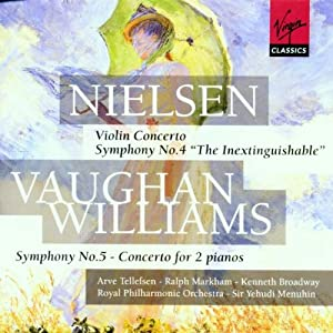Nielsen: Symphony No. 4, Op. 29; Concerto for Violin and Orchestra, Op. 33/Vaughan Williams: Symphony No. 5 in D major; Concerto for 2 Pianos and Orchestra