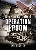 img - for OPERATION EPSOM - OVER THE BATTLEFIELD book / textbook / text book