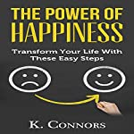 The Power of Happiness: Transform Your Life with These Easy Steps | K. Connors