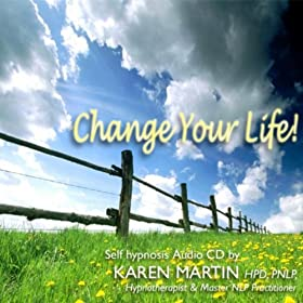 Change Your Life (Self-hypnosis for Positive Change)
