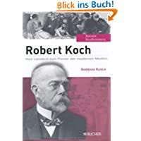 Robert Koch: Vom Landarzt zum Pionier der modernen Medizin