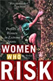 img - for Women Who Risk: Profiles of Women in Extreme Sports book / textbook / text book
