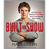 Built for Show: Four Body-Changing Workouts for Building Muscle, Losing Fat, andLooking Good Enough to Hook Upby Nate Green
