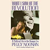 What I Saw At the Revolution: A Political Life in the Reagan Era | [Peggy Noonan]