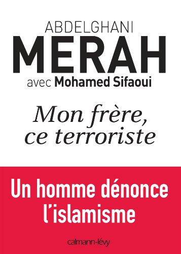 Mon frère, ce terroriste : un homme dénonce l'islamisme (Documents, Actualités, Société)
