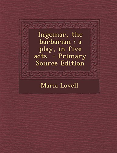Ingomar, the barbarian: a play, in five acts