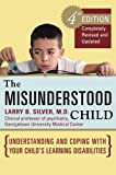 The Misunderstood Child, Fourth Edition: Understanding and Coping with Your Child's Learning Disabilities