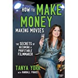 How to Make Money Making Movies: The Secrets of Becoming a Profitable Filmmaker ~ Tanya York