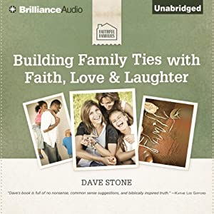 Building Family Ties with Faith, Love, & Laughter | [Dave Stone]