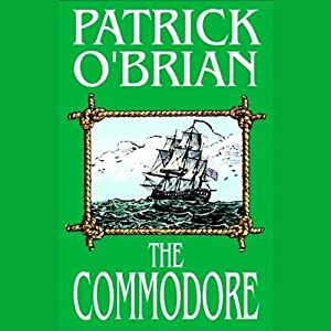 The Commodore: Aubrey/Maturin Series, Book 17 | [Patrick O'Brian]