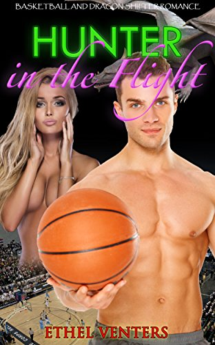 Romance: Hunter in the Flight (Basketball Dragon Shifter Alpha Male Nerd and Bad Boy Romance) (Fantasy Hero New Adult Paranormal Sports Short Stories)