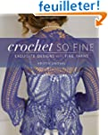 Crochet So Fine: Exquisite Designs Wi...