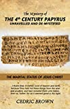 img - for The Mystery of the 4th Century Papyrus Unravelled and De-mystified: The Marital Status of Jesus Christ book / textbook / text book