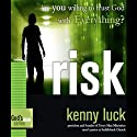 Risk: Are You Willing to Trust God with Everything?: God's Man Series (       UNABRIDGED) by Kenny Luck Narrated by Kenny Luck