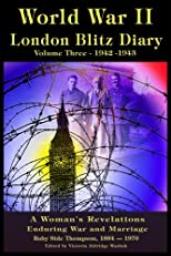 World War II London Blitz Diary, Volume 3, 1942-1943 (A Woman's Revelations Enduring War and Marriage) (World War II London Blitz Diary, (A Woman's Revelations Enduring War and Marriage))
